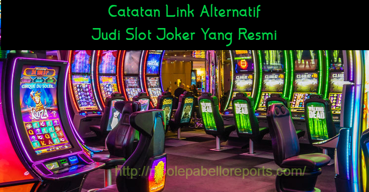 Catatan Link Alternatif Judi Slot Joker Yang Resmi
