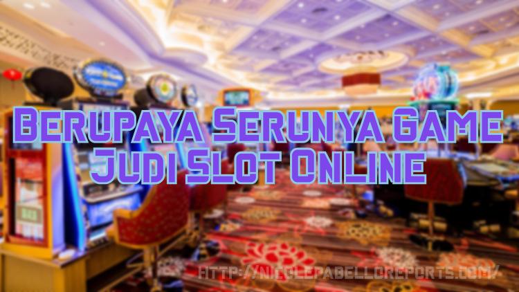 Berupaya Serunya Game Judi Slot Online