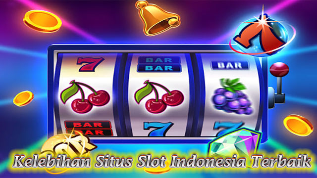 Kelebihan Situs Slot Indonesia Terbaik