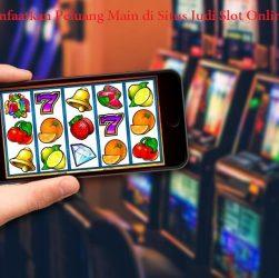Manfaatkan Peluang Main di Situs Judi Slot Online